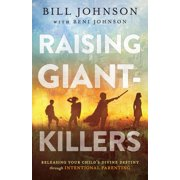 Raising Giant-Killers : Releasing Your Child's Divine Destiny Through Intentional Parenting (Paperback)