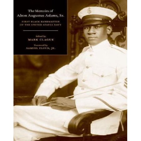 The Memoirs of Alton Augustus Adams, Sr.: First Black Bandmaster of the United States Navy - image 1 of 1