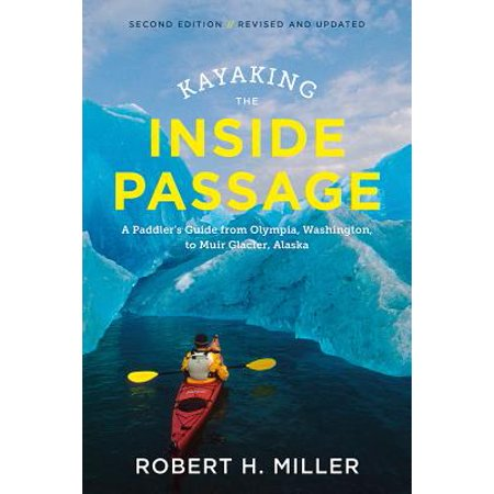 Kayaking the Inside Passage : A Paddler's Guide from Olympia, Washington, to Muir Glacier, Alaska
