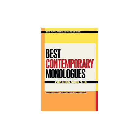 Applause Books Best Contemporary Monologues for Kids Ages 7-15 Applause Acting Series Series