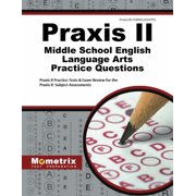 Praxis II Middle School English Language Arts Practice Questions : Praxis II Practice Tests & Exam Review for the Praxis II: Subject Assessments