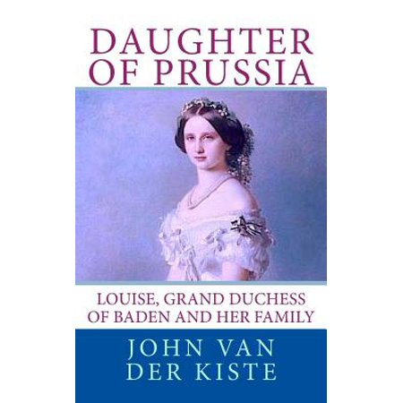 Daughter of Prussia : Louise, Grand Duchess of Baden and Her