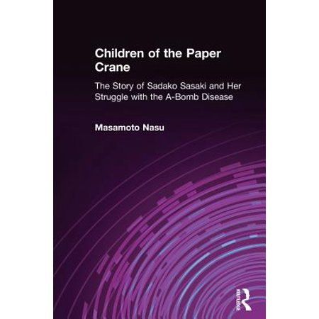 Children of the Paper Crane: The Story of Sadako Sasaki and Her Struggle with the A-Bomb Disease -