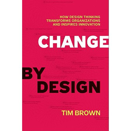 Change by Design : How Design Thinking Transforms Organizations and Inspires (Design Thinking And Innovation At Apple Ppt)