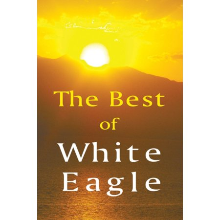 Best of White Eagle (New Edition): Wise Words From a Spiritual Teacher