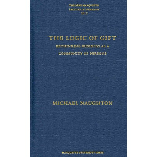 The Logic of Gift: Rethinking Business As a Community of Persons