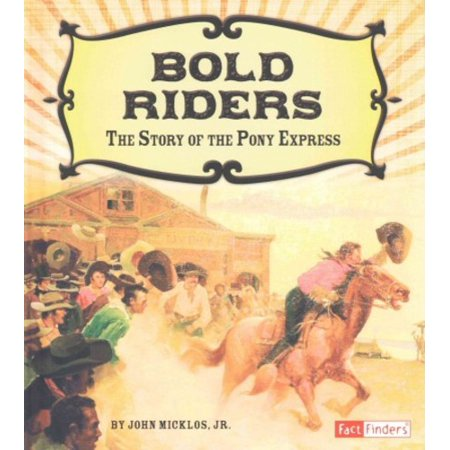 Bold Riders  The Story Of The Pony Express
