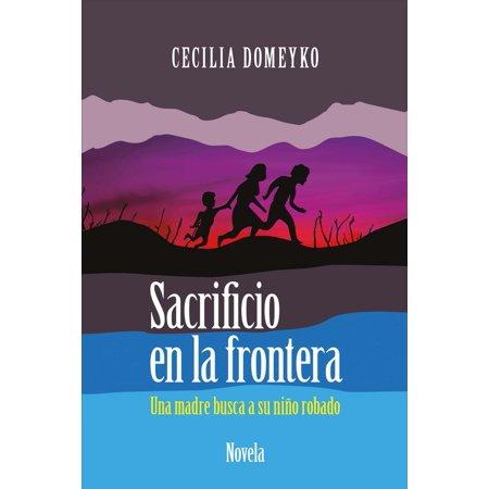 Sacrificio En La Frontera : Una Madre Busca a Su Niño Robado (Sacrificios En Halloween)