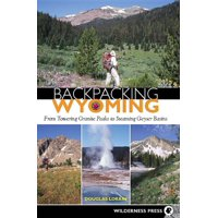 Backpacking Wyoming: From Towering Granite Peaks to Steaming Geyser Basins (Hardcover)
