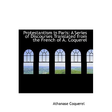 Ewr Series (Protestantism in Paris : A Series of Discourses Translated from the French of A. Coquerel)