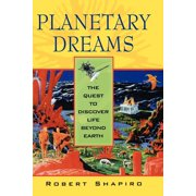 Planetary Dreams : The Quest to Discover Life Beyond Earth