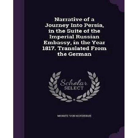 Narrative Of A Journey Into Persia  In The Suite Of The Imperial Russian Embassy  In The Year 1817  Translated From The German