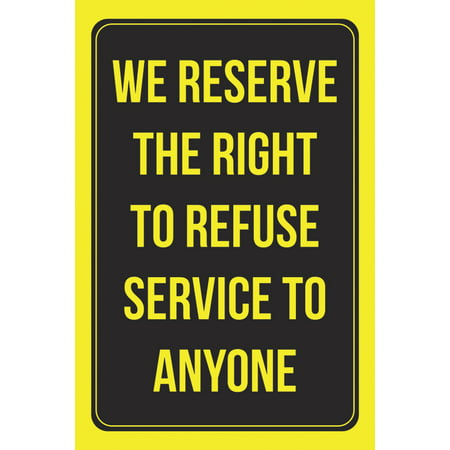 We Reserve The Right To Refuse Service To Anyone Business Store Employee Customer Wall Window Bright Word Print Sign (Store Card Customer Service)