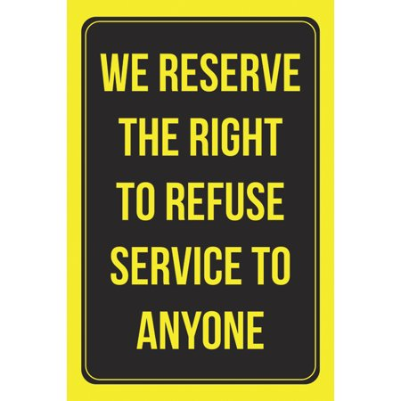 We Reserve The Right To Refuse Service To Anyone Business Employee Customer Wall Window Bright Word Print Sign, 12x18