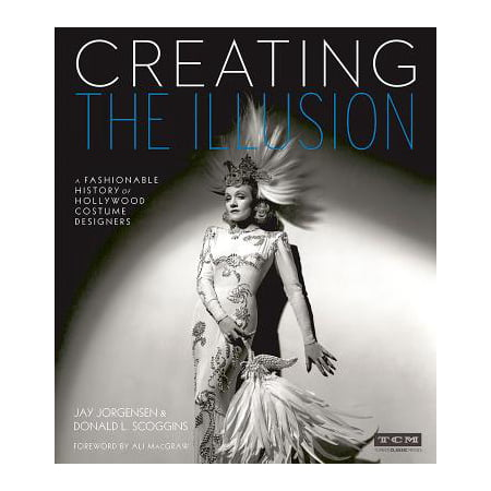 Creating the Illusion : A Fashionable History of Hollywood Costume Designers - History Of Costumes