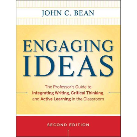 Engaging Ideas : The Professor's Guide to Integrating Writing, Critical Thinking, and Active Learning in the Classroom