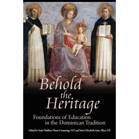 Behold the Heritage : Foundations of Education in the Dominican Tradition (Paperback)
