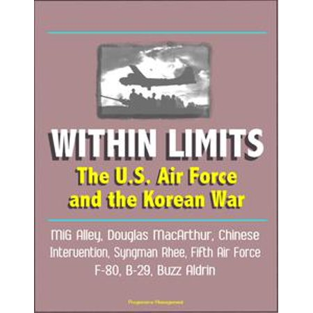 Air China (Within Limits: The U.S. Air Force and the Korean War - MiG Alley, Douglas MacArthur, Chinese Intervention, Syngman Rhee, Fifth Air Force, F-80, B-29, Buzz Aldrin - eBook )