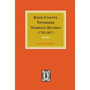 Knox County, Tennessee Marriage Records, 1792-1897. (Paperback)