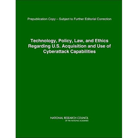 Technology, Policy, Law, and Ethics Regarding U.S. Acquisition and Use of Cyberattack Capabilities ()