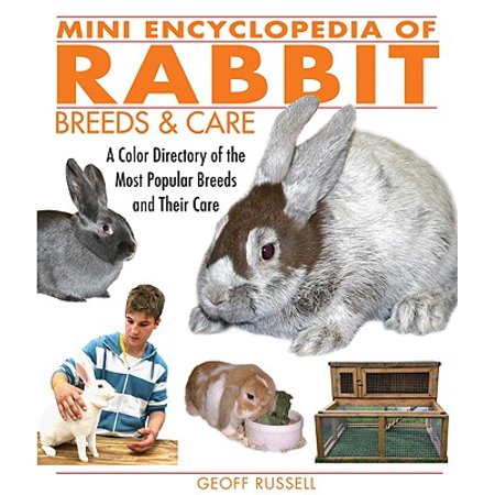 Mini Encyclopedia of Rabbit Breeds and Care : A Color Directory of the Most Popular Breeds and Their Care