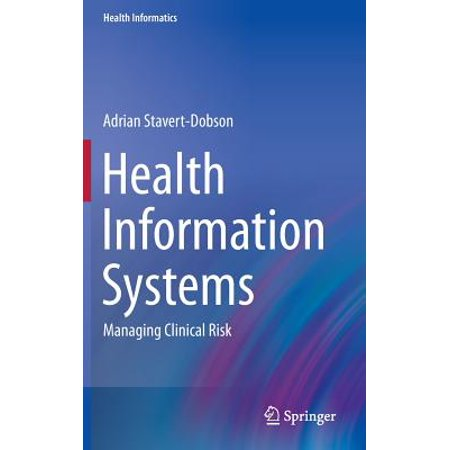 Health Information Systems : Managing Clinical Risk