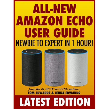 All-New Amazon Echo User Guide: Newbie to Expert in 1 Hour! -