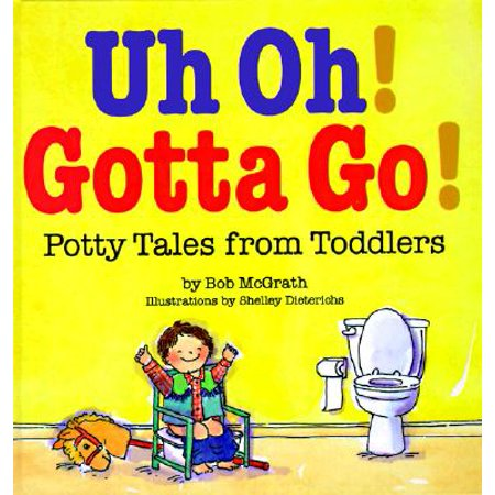 Uh Oh! Gotta Go! : Potty Tales from Toddlers