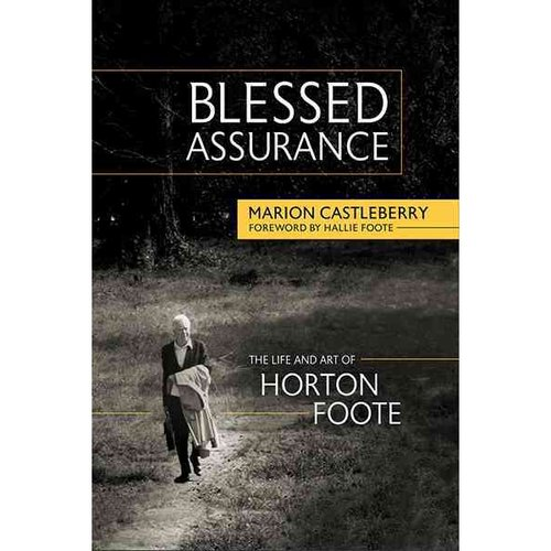 Blessed Assurance: The Life and Art of Horton Foote