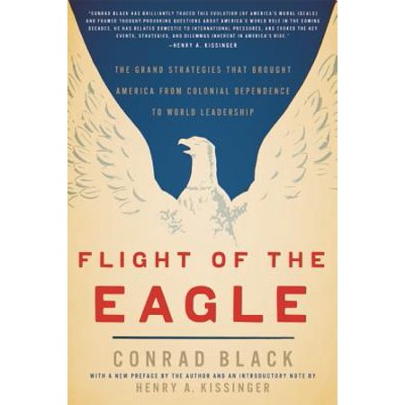 Flight of the Eagle : The Grand Strategies That Brought America from Colonial Dependence to World