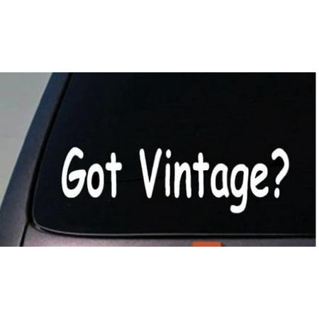 GOT VINTAGE? Sticker Vinyl Decal Great For Old Car Classic Antique Original 6