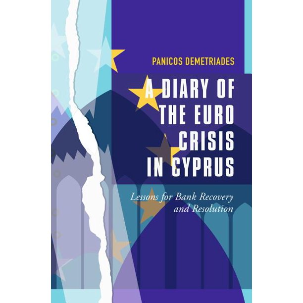 A Diary of the Euro Crisis in Cyprus : Lessons for Bank Recovery and Resolution