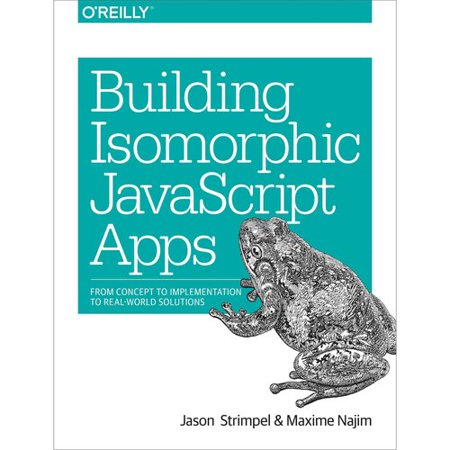 Building Isomorphic Javascript Apps  From Concept To Implementation To Real World Solutions