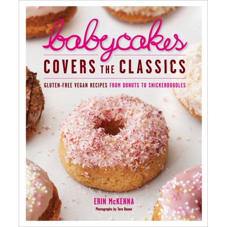 BabyCakes Covers the Classics : Gluten-Free Vegan Recipes from Donuts to Snickerdoodles - Chocolate Cake Donut Recipe