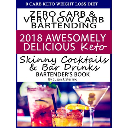 0 Carb Keto Weight Loss Diet Zero Carb & Very Low Carb Bartending 2018 Awesomely Delicious Keto Skinny Cocktails and Bar Drinks Bartender's Book - (Skinny Cocktails To Order At A Bar)