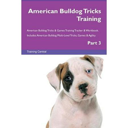 - American Bulldog Tricks Training American Bulldog Tricks & Games Training Tracker & Workbook. Includes