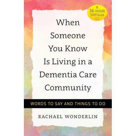 When Someone You Know Is Living in a Dementia Care Community : Words to Say and Things to (Best Things To Say To Someone With Depression)