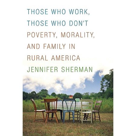 Those Who Work, Those Who Don't : Poverty, Morality, and Family in Rural