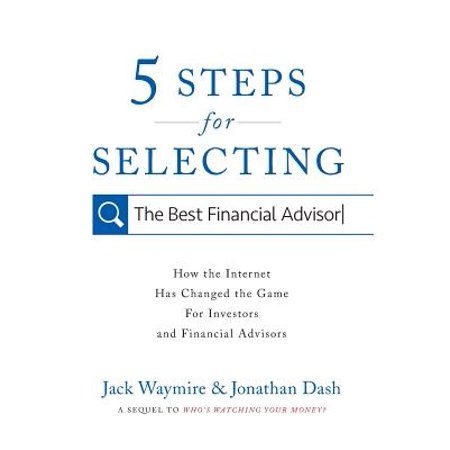 5 Steps for Selecting the Best Financial Advisor : How the Internet Has Changed the Game for Investors and Financial