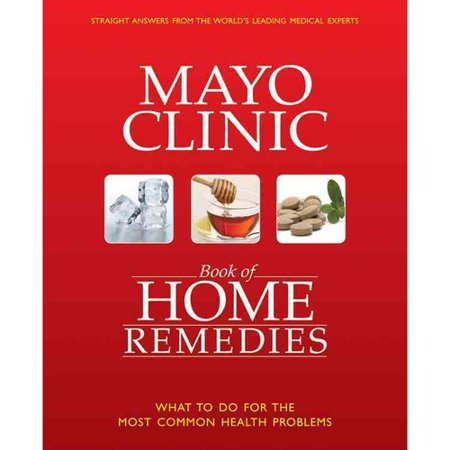 The Mayo Clinic Book Of Home Remedies  What To Do For The Most Common Health Problems