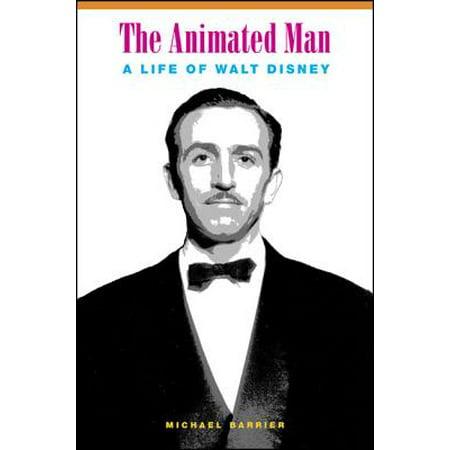 The Animated Man : A Life of Walt Disney