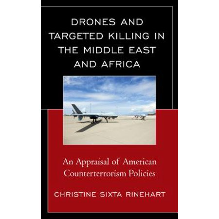 Drones and Targeted Killing in the Middle East and Africa : An Appraisal of American Counterterrorism Policies