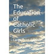 The Education of Catholic Girls : Large Print Edition (Paperback)