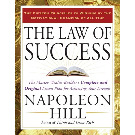 The Law of Success : The Master Wealth-Builder's Complete and Original Lesson Plan for Achieving Your Dreams