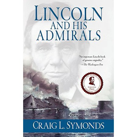 Lincoln and His Admirals : Abraham Lincoln, the U.S. Navy, and the Civil