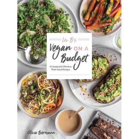 LIV B's Vegan on a Budget : 112 Inspired and Effortless Plant-Based Recipes - Halloween Wedding Ideas On A Budget