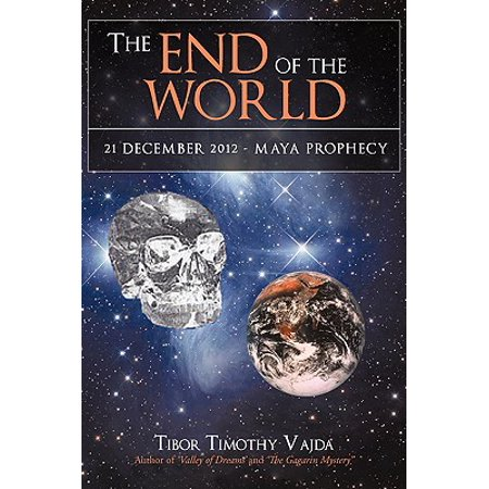 The End of the World: 21 December 2012 - Maya (October 21 2012 End Of The World)
