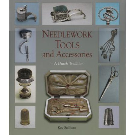 Needlework Tools and Accessories : A Dutch Tradition--Made in Holland The first comprehensive study of needlework tools and accessories mad in Holland between 1400 and the 20th century.