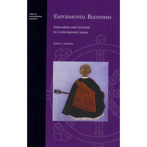 Experimental Buddhism: Innovation and Activism in Contemporary Japan