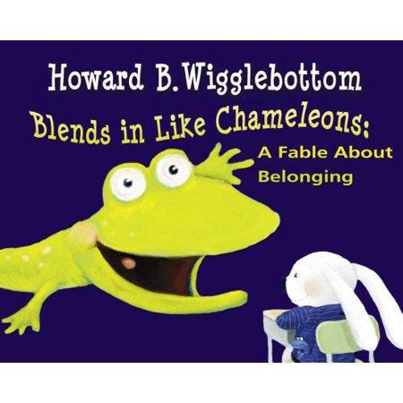 Howard B. Wigglebottom Blends in Like Chameleons : A Fable about